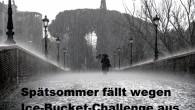 Jetzt auch noch Er: Gott hat Deutschland für die Ice-Bucket-Challenge nominiert, was bedeutet, dass der Spätsommer sich nun literweise kaltes Wasser über unsere Köpfe kippt. Dumm gelaufen. Aber ist ja immerhin für einen guten Zweck.
